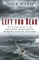 Left for Dead - Surviving the Deadliest Storm in Modern Sailing History ebook by Sinead O'Brien, Nick Ward