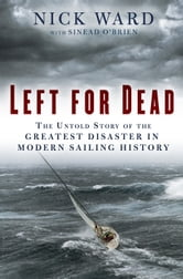 Left for Dead - Surviving the Deadliest Storm in Modern Sailing History ebook by Sinead O'Brien,Nick Ward