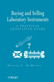 Buying and Selling Laboratory Instruments - A Practical Consulting Guide ebook by Marvin C. McMaster