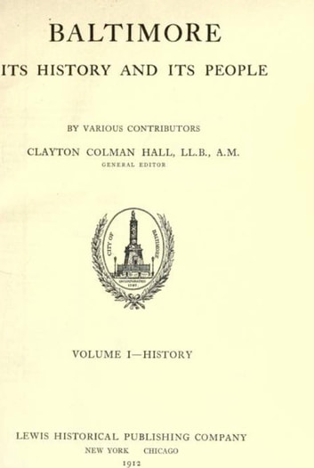 Baltimore: Its History and Its People, Vol. I ebook by Clayton Colman Hall,Ruthella Mory Bibbins,Matthew Page Andrews