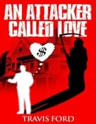 An Attacker Called Love ebook by Travis Ford