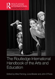 The Routledge International Handbook of the Arts and Education ebook by Mike Fleming,Liora Bresler,John O'Toole