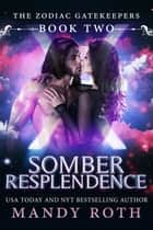 Somber Resplendence ebook by Mandy Roth