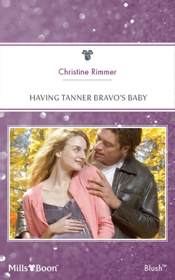 Having Tanner Bravo's Baby ebook by Christine Rimmer