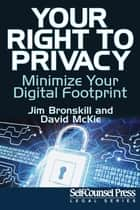 Your Right To Privacy - Minimize Your Digital Footprint ebook by Jim Bronskill, David McKie