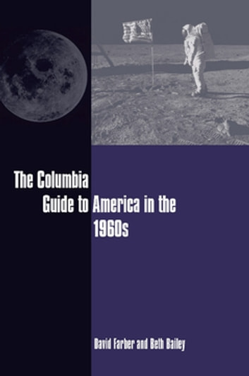 The Columbia Guide to America in the 1960s ebook by David Farber,Beth Bailey