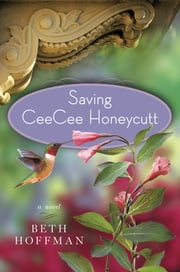 Saving CeeCee Honeycutt: A Novel - A Novel ebook by Beth Hoffman
