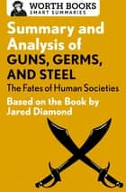 Summary and Analysis of Guns, Germs, and Steel: The Fates of Human Societies - Based on the Book by Jared Diamond ebook by Worth Books