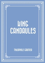 King Candaules ebook by Théophile Gautier