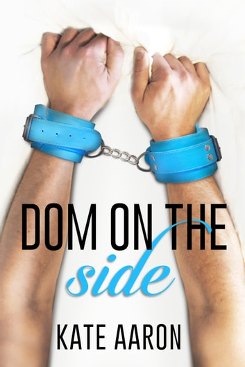Dom on the Side (Blowing It, #3) ebook by Kate Aaron