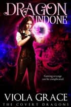 Dragon Undone eBook by Viola Grace