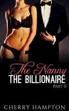 The Nanny, the Billionaire: Part II - New Adult Billionaire Erom Series, #2 ebook by Cherry Hampton
