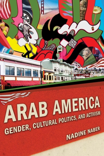 Arab America - Gender, Cultural Politics, and Activism ebook by Nadine Naber