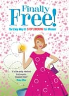 Allen Carr's Finally Free! - The Easy Way for Women to Stop Smoking ebook by Allen Carr