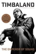 The Emperor of Sound ebook by Timbaland,Veronica Chambers
