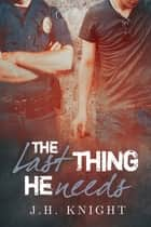 The Last Thing He Needs ebook by J.H. Knight