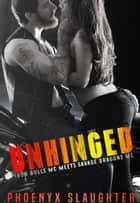 Unhinged (An Iron Bulls MC Novel) - Iron Bulls MC meets Savage Dragons MC ebook by Phoenyx Slaughter