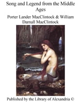 Song and Legend From the Middle Ages ebook by Porter Lander MacClintock & William Darnall MacClintock
