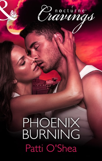 Phoenix Burning (Mills & Boon Nocturne Cravings) ebook by Patti O'Shea