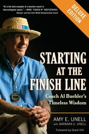 Starting at the Finish Line Deluxe - Coach Al Buehler's Timeless Wisdom ebook by Amy Unell,Barbara C. Unell