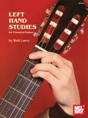 Left Hand Studies for Classical Guitar ebook by Walt Lawry