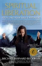 Spiritual Liberation - Fulfilling Your Soul's Potential ebook by Michael Bernard Beckwith