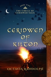 Ceridwen of Kilton: Book Two of The Circle of Ceridwen Saga ebook by Octavia Randolph