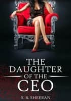 The Daughter of The CEO ebook by S. B. Sheeran