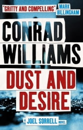 Dust and Desire - A Joel Sorrell Thriller ebook by Conrad Williams