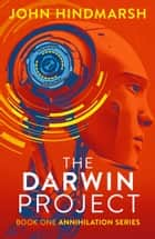 The Darwin Project - Book One: Annihilation Series ebook by John Hindmarsh