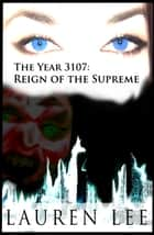 The Year 3107: Reign of the Supreme ebook by Lauren Lee Merewether