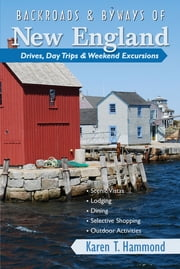 Backroads & Byways of New England: Drives, Day Trips & Weekend Excursions ebook by Karen T. Hammond