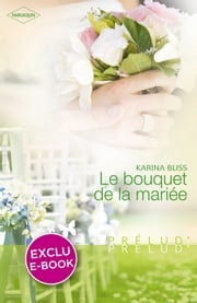 Le bouquet de la mariée (Harlequin Prélud') ebook by Karina Bliss