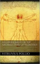 An Abridgment of the Architecture of Vitruvius ebook by Vitruvius Pollio
