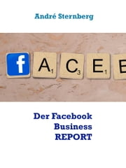 Der Facebook Business REPORT ebook by André Sternberg