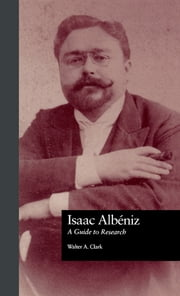 Isaac Albeniz - A Guide to Research ebook by Walter Aaron Clark