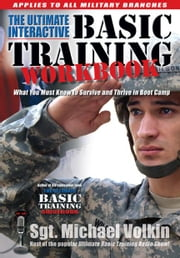 Ultimate Interactive Basic Training Workbook - What You Must Know to Survive and Thrive in Boot Camp ebook by Sgt. Michael Volkin