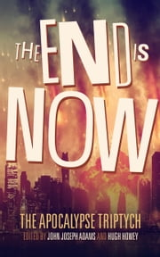 The End is Now ebook by John Joseph Adams,Hugh Howey,Scott Sigler