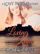 Loving Kane - A Love in Time Story (Love in Time 2.5) ebook by Cate Dean