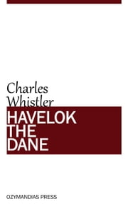 Havelok the Dane ebook by Charles Whistler
