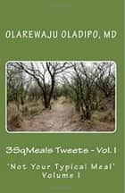 3SqMeals Tweets - Vol. I - Not Your Typical Meal ebook by OLAREWAJU OLADIPO