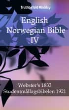 English Norwegian Bible IV - Webster´s 1833 - Studentmållagsbibelen 1921 ebook by Norske Studentmållaget, Alexander Seippel, Noah Webster,...