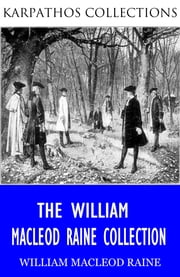 The William Macleod Raine Collection ebook by William MacLeod Raine