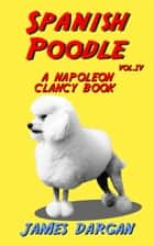 Spanish Poodle - Napoleon Clancy Books, #4 ebook by James Dargan