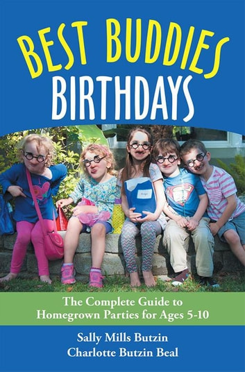 Best Buddies Birthdays - The Complete Guide to Homegrown Parties for Ages 5-10 ebook by Sally Mills Butzin,Charlotte Butzin Beal