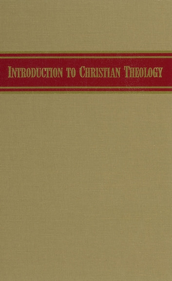 Introduction to Christian Theology ebook by H. Orton Wiley, Paul T. Culbertson