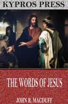 The Words of Jesus ebook by John R. MacDuff