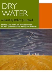 Dry Water - A Novel by Robert J.C. Stead ebook by Robert J.C. Stead,Neil Querengesser,Jean Horton