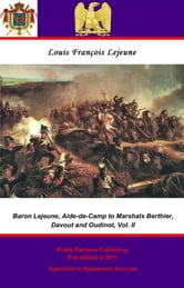 The Memoirs of Baron Lejeune, Aide-de-Camp to Marshals Berthier, Davout and Oudinot. Vol. II ebook by Pickle Partners Publishing,Général de Brigade, Baron Louis-François Lejeune