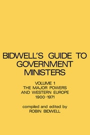 Guide to Government Ministers - The Major Powers and Western Europe 1900-1071 ebook by R.L. Bidwell